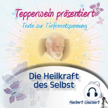 Tepperwein präsentiert: Die Heilkraft des Selbst (Texte zur Tiefenentspannung)