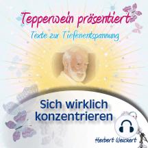 Tepperwein präsentiert: Sich wirklich konzentrieren (Texte zur Tiefenentspannung)
