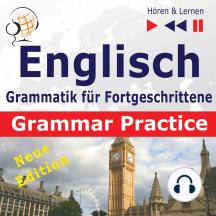 Englisch Grammatik für Fortgeschrittene – English Grammar Master: Grammar Practice – New Edition (Niveau B2 bis C1 – Hören & Lernen)