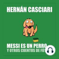 Messi Es un Perro: Y Otros Cuentos de Fútbol