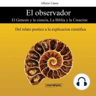 El observador - El Genesis y la ciencia, La Biblia y la Creacion: Del relato poetico a la explicacion cientifica