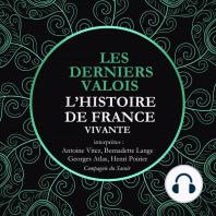 L'Histoire de France Vivante - Les Derniers Valois, Les Guerres De Religion De Henri II A Henri IV 1547-1589