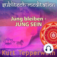 Jung bleiben - Jung sein - Sublitech-Meditation