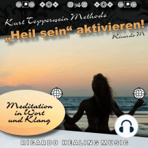 Kurt Tepperwein Methode: Heil sein aktivieren! (Meditation in Wort und Klang)