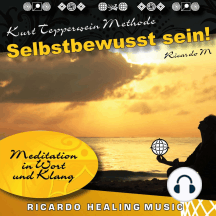 Kurt Tepperwein Methode: Selbstbewusst sein! (Meditation in Wort und Klang)