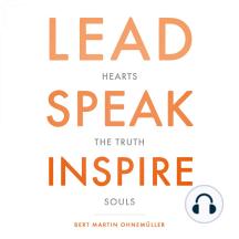 Lead Speak Inspire: Ein persönlicher Lebens- Und Erfahrungsbericht über die drei wesentlichen Elemente gelungener Unternehmens- Und Lebensführung