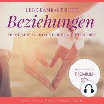 Lebe bämbastische Beziehungen: Premiumintentionen für dein Liebesleben