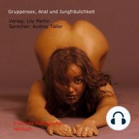 Gruppensex, Anal und Jungfräulichkeit