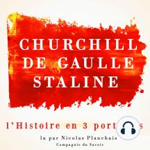 L'Histoire en trois portraits : De Gaulle, Churchill, Staline