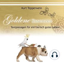 Goldene Essenzen: Textpassagen für ein tierisch gutes Leben
