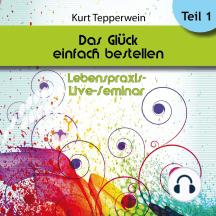 Lebenspraxis-Live-Seminar: Das Glück einfach bestellen! - Teil 1