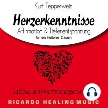 Liebe und Partnerschaft: Herzerkenntnisse (Affirmation & Tiefenentspannung für ein heiteres Dasein)