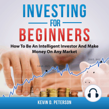 Investing for Beginners: How To Be An Intelligent Investor And Make Money On Any Market