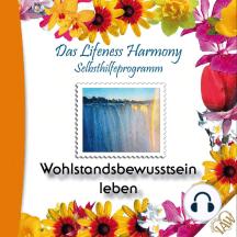 Das Lifeness Harmony Selbsthilfeprogramm: Wohlstandsbewusstsein leben