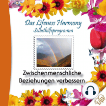 Das Lifeness Harmony Selbsthilfeprogramm: Zwischenmenschliche Beziehungen verbessern
