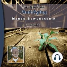 Neues Bewusstsein: Anti-Aging (Live Seminar)