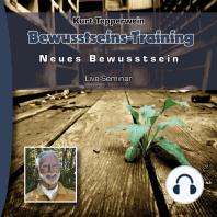 Neues Bewusstsein: Bewusstseins-Training (Live Seminar)
