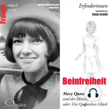 Erfinderinnen - Beinfreiheit (Mary Quant und der Minirock oder: Ein Quäntchen Glück)