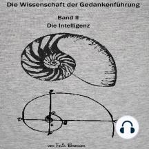 Die Wissenschaft der Gedankenführung: Die Intelligenz, Band 2