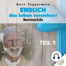 Endlich das Leben verstehen! Seminar Life - Teil 1