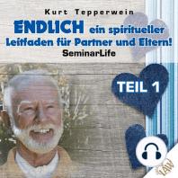 Endlich ein spiritueller Leitfaden für Partner und Eltern! Seminar Life - Teil 1