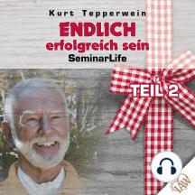 Endlich erfolgreich sein! Seminar Life - Teil 2