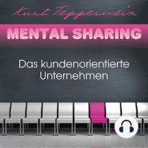 Mental Sharing: Das kundenorientierte Unternehmen