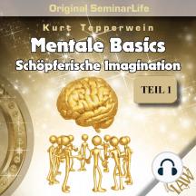 Mentale Basics: Schöpferische Imagination (Original Seminar Life), Teil 1