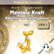 Mentale Kraft: Abenteuer Selbsthypnose (Original Seminar Life), Teil 1