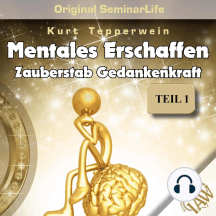 Mentales Erschaffen: Zauberstab Gedankenkraft (Original Seminar Life), Teil 1