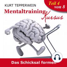 Mentaltraining Kursus: Das Schicksal formen - Teil 4