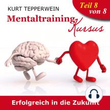 Mentaltraining Kursus: Erfolgreich in die Zukunft - Teil 8