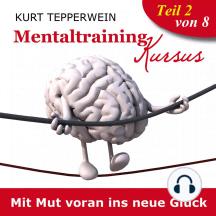 Mentaltraining Kursus: Mit Mut voran ins neue Glück - Teil 2