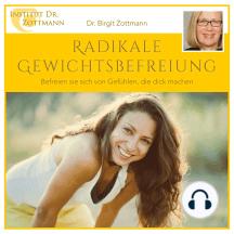 Radikale Gewichtsbefreiung: Befreien Sie sich von Gefühlen die dick machen