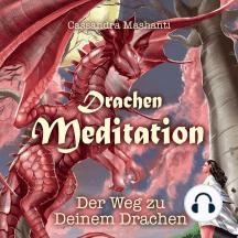 Drachen Meditation: Der Weg zu Deinem Drachen