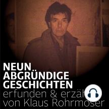 Neun abgründige Geschichten: Erfunden und erzählt von Klaus Rohrmoser