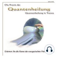 Die Praxis der Quantenheilung - Quantenheilung in Trance