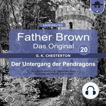 Father Brown 20 - Der Untergang der Pendragons (Das Original)
