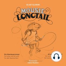 Mousie Longtail: Ein Abenteurerroman für Jung und Alt und für alle dazwischen