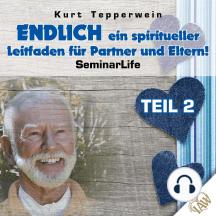 Endlich ein spiritueller Leitfaden für Partner und Eltern! Seminar Life - Teil 2