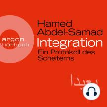 Integration - Ein Protokoll des Scheiterns (Ungekürzte Lesung)