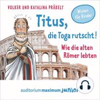 Titus, die Toga rutscht! - Wie die alten Römer lebten (Ungekürzt)