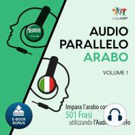 Audio Parallelo Arabo - Impara l'arabo con 501 Frasi utilizzando l'Audio Parallelo - Volume 1