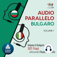 Audio Parallelo Bulgaro - Impara il bulgaro con 501 Frasi utilizzando l'Audio Parallelo - Volume 1