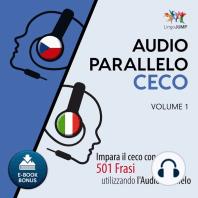 Audio Parallelo Ceco - Impara il ceco con 501 Frasi utilizzando l'Audio Parallelo - Volume 1