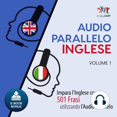 Audio Parallelo Inglese Impara L Inglese Con 501 Frasi Utilizzando L Audio Parallelo Volume 1 By Lingo Jump Audiobook Listen Online