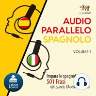Audio Parallelo Spagnolo - Impara lo spagnolo con 501 Frasi utilizzando l'Audio Parallelo - Volume 1