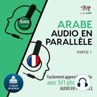 Arabe audio en parallèle - Facilement apprendre l'arabe avec 501 phrases en audio en parallèle - Partie 1