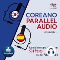 Coreano Parallel Audio – Aprende coreano rápido con 501 frases usando Parallel Audio - Volumen 1