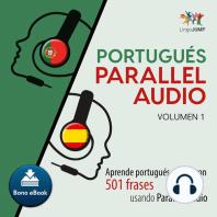 Portugués Parallel Audio – Aprende portugués rápido con 501 frases usando Parallel Audio - Volumen 1